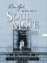 Dear God, Send Me a Soul Mate: Eight Steps for Finding a Spouse...God's Way - eBook