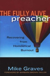 The Fully Alive Preacher: Recovering from Homiletical Burnout