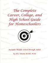 The Complete Career, College, and High School Guide for Homeschoolers