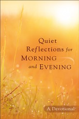 Quiet Reflections for Morning and Evening: A Devotional - eBook