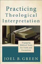 Practicing Theological Interpretation: Engaging Biblical Texts for Faith and Formation - eBook