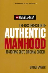 The Resurrection of Authentic Manhood: Restoring God's Original Design