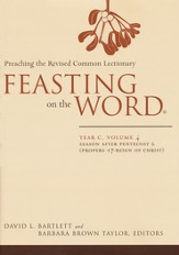 Feasting on the Word: Year C, Volume 4: Season After  Pentecost 2 (Propers 17 - Reign of Christ)