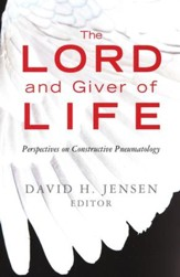 The Lord and Giver of Life: Perspectives on Constructive Pneumatology