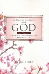 A Conversation with God for Women: If you Could Ask God Anything What Would It Be?