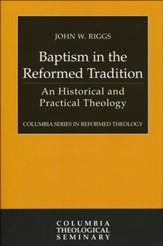 Baptism in the Reformed Tradition: An Historical and Practical Theology - Slightly Imperfect