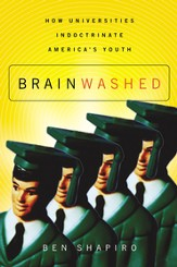 Brainwashed: How Universities Indoctrinate America's Youth - eBook
