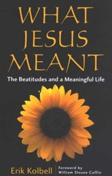 What Jesus Meant: The Beatitudes and a Meaningful Life