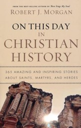 On This Day in Christian History: 365 Amazing and Inspiring Stories About Saints, Martyrs, and Heroes - Slightly Imperfect