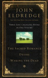 Eldredge 3 in 1 - Sacred Romance, Waking the Dead, and Desire - eBook