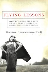 Flying Lessons: 122 Strategies to Equip Your Child to Soar into Life with Confidence and Competence - eBook
