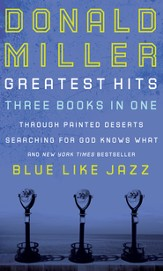Miller 3 in 1: Blue Like Jazz, Through Painted Deserts, Searching for God: Blue Like Jazz, Through Painted Deserts, Searching for God - eBook
