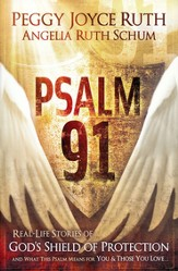 Psalm 91: Real-Life Stories of God's Shield of Protection And What This Pslam Means for You & Those You Love - eBook