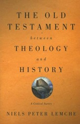 The Old Testament Between Theology and History: A Critical Survey