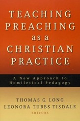 Teaching Preaching as a Christian Practice: A New Approach to Homiletic Pedagogy
