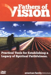 Fathers of Vision: Practical Tools for Establishing a Legacy of Spiritual Faithfulness 4 DVD Set