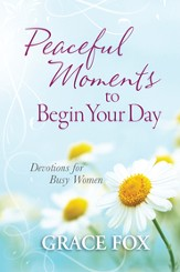 Peaceful Moments to Begin Your Day: Devotions for Busy Women - eBook
