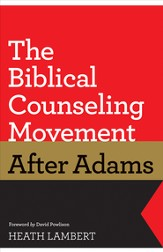 The Biblical Counseling Movement after Adams (Foreword by David Powlison) - eBook