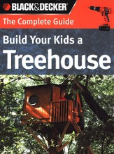Build Your Kids a Treehouse: The Complete Guide