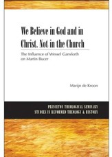 We Believe in God and in Christ, Not in the Church: The Influence of Wessel Gansfort on Martin Bucer