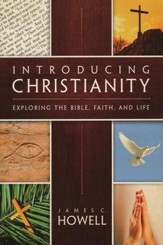 Introducing Christianity: Exploring the Bible, Faith, and Life