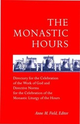 The Monastic Hours: Directory for the Celebration of the Work of God and Directive Norms for the Celebration of the Monastic Liturgy of the Hours (Second Edition)