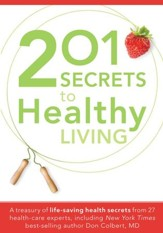 201 Secrets To Healthy Living: A treasury of life-saving health secrets from 27 healthcare experts, including New York Times best-s - eBook