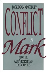 Conflict in Mark: Jesus, Authorities, Disciples