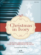 Christmas In Ivory: 10 Piano Arrangements for the Christmas Season!