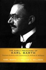 The Early Preaching of Karl Barth: Fourteen Sermons with Commentary