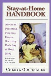 Stay-at-Home Handbook: Advice on Parenting, Finances, Career, Surviving Each Day & Much More
