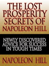 The Lost Prosperity Secrets of Napoleon Hill: Newly Discovered Advice for Success in Tough Times from the Renowned Author of Think and Grow Rich - eBook