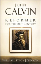 John Calvin, Reformer for the 21st Century