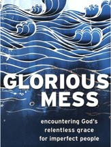 Glorious Mess: Encountering God's Relentless Grace for Imperfect People - eBook