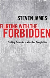 Flirting with the Forbidden: Finding Grace in a World of Temptation - eBook