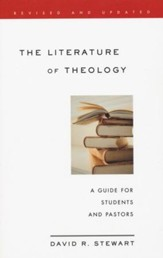 The Literature of Theology: A Guide for Students and Pastors, Revised and Updated