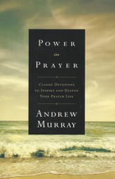 Power in Prayer: Classic Devotions to Inspire and Deepen Your Prayer Life - eBook