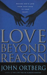 Love Beyond Reason: Moving God's Love from Your Head to Your Heart