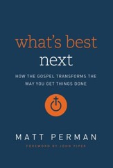 What's Best Next: How the Gospel Transforms the Way You Get Things Done - eBook