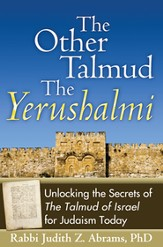 The Other Talmud: The Yerushalmi--Unlocking the of the Talmud of Israel for Judaism Today