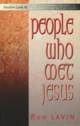 People Who Met Jesus: Another Look At The Suffering, Death, And Resurrection Of The Lord
