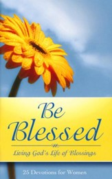 Be Blessed: Living God's Life of Blessings  (25 Devotions for Women)