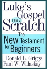 Luke's Gospel from Scratch: The New Testament for Beginners