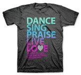 Dance Sing Praise Live Love Shirt, Gray, XX Large