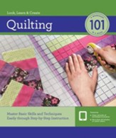 Quilting 101: Master Basic Skills and Techniques Easily through Step by Step Instruction