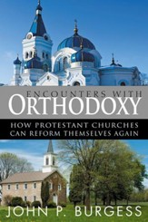 Encounters with Orthodoxy: How the Protestant Churches Can Reform Themselves Again
