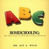 Homeschooling: The Solution to Our Education Problem-Audio CD