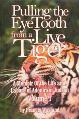 Pulling the Eye Tooth from a Live Tiger: Adoniram Judson Volume 1