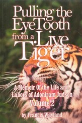 Pulling the Eye Tooth from a Live Tiger: Adoniram Judson Volume 2