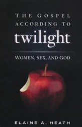 The Gospel According to Twilight: Women, Sex, and God  - Slightly Imperfect